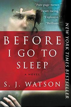 Before I Go to Sleep: A Novel by S. J. Watson