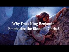 Why Does King Benjamin Emphasize the Blood of Christ? | Book of Mormon Central