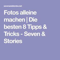 Fotos alleine machen | Die besten 8 Tipps & Tricks - Seven & Stories
