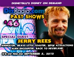 Show #46 with Special Guest JERRY REES (Animator, Director, The Brave Little Toaster, Imagineer, Alien Encounter, Back to Neverland, Walt Disney World Attractions)