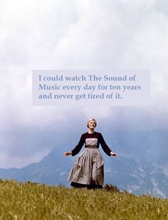 Oh the appropriateness of this pin!! Case in point, I just got through watching the sound of music <3 #soundofmusic #favoritemovie