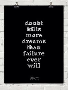 Doubt kills more dreams than failure ever will. Thoughts, Remember This, Dreams Big, Motivation Quotes, Doubt Kill, Trut
