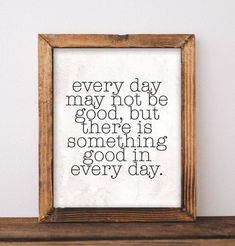 Every day may not be good, but there is something good in every day - Printable Wall art, Printables, Quotes, Inspirational decor, DIY home decor, motivational, gallery wall, gift idea, Gracie Lou Printables