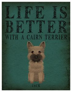 Life is Better with a Cairn Terrier Art Print by DogsIncorporated, $29.00
