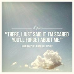 John Mayer lyrics // I've never heard this song or even of it, but that line is definitely true! I've felt it before :(