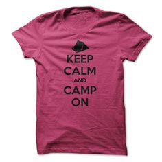 "Keep Calm And Camp On (slightly annoying that the ""girl"" version only comes in pink and grey ~ and not green, like the boy tshirts)"