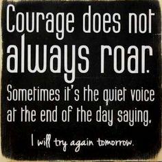 Courage does not always roar. LO