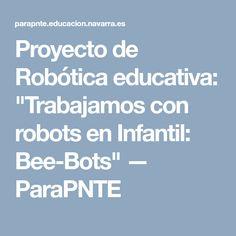 """Proyecto de Robótica educativa: """"Trabajamos con robots en Infantil: Bee-Bots"""" — ParaPNTE"""