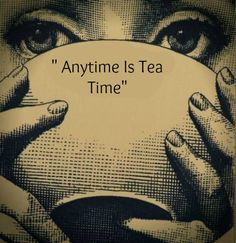Anytime is Tea Time. www.teacampaign.ca  Source: see below. …