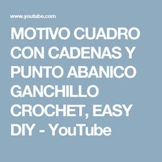MOTIVO CUADRO CON CADENAS Y PUNTO ABANICO GANCHILLO CROCHET, EASY DIY - YouTube