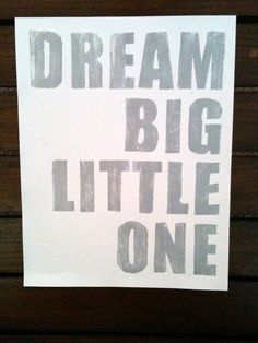 Nursery Art Print Dream Big Little One--Typography Art- Nursery Wall Art-- Art for Kids-- Unisex Nursery Wall Art. $15.00, via Etsy.