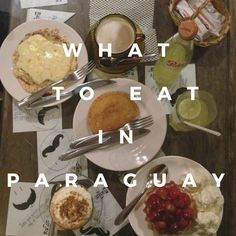 What To Eat in Paraguay, Our Guide to traditional Paraguayan Food