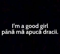Sunt o fata buna...pana ma apuca dracii...
