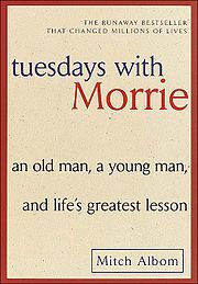 Tuesdays with Morrie: An Old Man, a Young Man, and Life's Greatest Lesson [Mitch Albom has this great way of writing about life lessons. One of my favorite books! This Is A Book, I Love Books, Great Books, The Book, Books To Read, My Books, Amazing Books, Book 1, Music Books