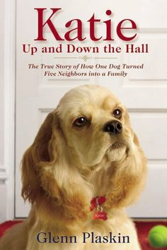 Katie Up and Down the Hall: The True Story of How One Dog Turned Five Neighbors into a Family by Glenn Plaskin. $8.89. Publisher: Center Street; 1 edition (September 8, 2010). Author: Glenn Plaskin. 273 pages