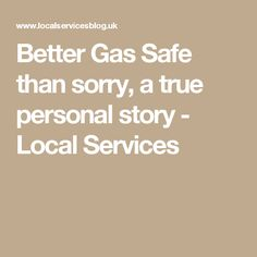 Better Gas Safe than sorry, a true personal story - Local Services