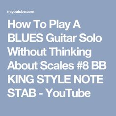 How To Play A BLUES Guitar Solo Without Thinking About Scales #8 BB KING STYLE NOTE STAB - YouTube