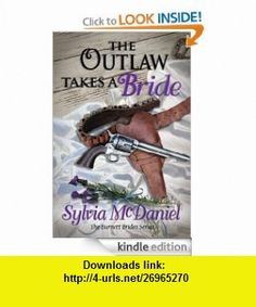 The Outlaw Takes A Bride (The Burnett Brides) eBook Sylvia McDaniel ,   ,  , ASIN: B00825DJKI , tutorials , pdf , ebook , torrent , downloads , rapidshare , filesonic , hotfile , megaupload , fileserve