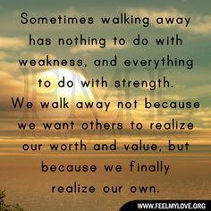 walking away quotes | Sometimes walking away has nothing to do with weakness, and everything ...
