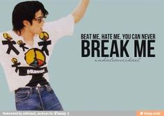 Beat me, hate me, you can never break me ~ They Don't Really Care About Us by Michael Jackson