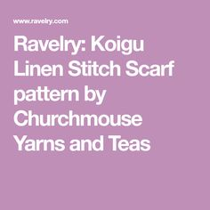 Ravelry: Koigu Linen Stitch Scarf pattern by Churchmouse Yarns and Teas