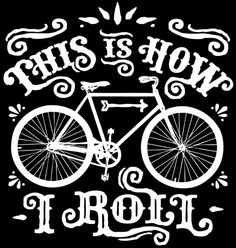This Is How I Roll Bicycle design vintage typography Tatoo Bike, Vintage Typography, Word Pictures, Bicycle Design, Cycling, Cricut, Dremel, Wallpaper, Biking