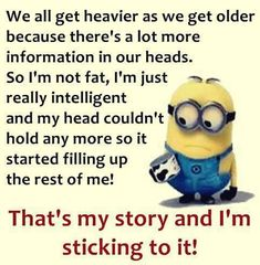That will be my excuse next time, I like that!!   Minions Quotes