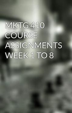 MKTG 410 COURSE ASSIGNMENTS WEEK 1 TO 8 #wattpad #short-story