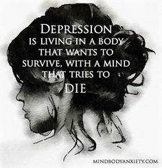 Depression is living in a body that wants to survive, with a mind that tries to die. - www.mindbodyanxiety.com #depression #depressionquotes