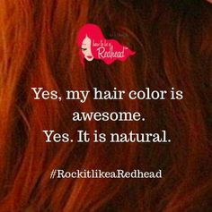 At work today someone asked if this was my natural hair color, then went on to reminence of an old time girl friend that was a red head who he was madly in love with.Redhead Quote––How to be a Redhead 🍓 Natural Red Hair, Natural Redhead, Natural Baby, Redhead Quotes, Redhead Facts, Ginger Jokes, Red Hair Don't Care, Ginger Girls, True Red