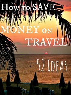 How to Save Money on travel - 52 ideas: http://www.ytravelblog.com/how-to-save-money-on-travel/