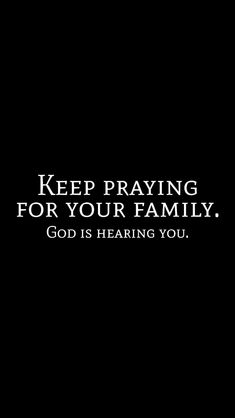 When you do Keep Praying for your family before GOD Almighty. You begin to realize, when GOD opens your eyes, that your family is much bigger than you. Christ said, for who is my brother but those that are in my family.