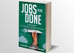 Jobs to be Done: A Roadmap for Customer-Centered Innovation Innovation Management, Innovation Strategy, Organizing For A Move