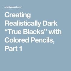 "Color Pencil Drawing Ideas Creating Realistically Dark ""True Blacks"" with Colored Pencils, Part 1 Pastel Pencils, Coloured Pencils, Watercolor Pencils, Watercolor Projects, Watercolors, Watercolor Art, Pencil Drawing Tutorials, Drawing Tips, Pencil Drawings"