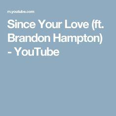 Since Your Love (ft. Brandon Hampton) - YouTube