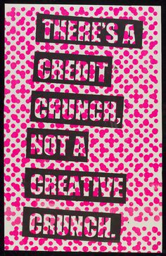 There's+a+Credit+Crunch%2c+Not+a+Creative+Crunch%2c+Aida+Wild%2c+2011