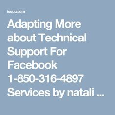 Adapting More about Technical Support For Facebook 1-850-316-4897 Services by natali thomas - issuu Try not to sway off on the off chance that you are confronting any sort of Facebook issues! Benefit Technical Support For Facebook at the present time by simply dialing our without toll helpline number 1-850-316-4897. Here, a group of troubleshooters who are expert at settling specialized issues will enable you to out on any issue. You can approach our group all the ideal opportunity for quick…