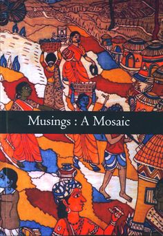 """Cover for """"Musings:A Mosaic"""" by poets and illustrators from around the world. I'm honoured to be one of the illustrators [see image and photo for """"Walls"""" by Aprilia Zank and """"Wild Bloom"""" by Dolly Singh in """"Stories Behind the Stories, poems, art etc etc""""]."""
