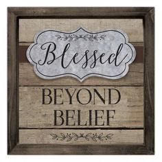 Blessed Beyond Belief PlaqueCatholic Gifts and Home Decor Elegant yet rustic, this lovely piece is perfect for any room in your home to remind yourself of the incredible abundance that is God's grace and blessings. God's Grace, Catholic Art, Abundance, Blessings, Blessed, The Incredibles, Rustic, Elegant, Room