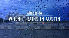 On those overcast days, you may find yourself asking what to do when it's raining in Austin, TX. Here's our extensive list of ideas you shouldn't overlook!
