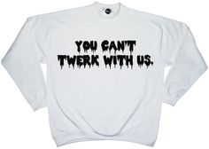 you cant TWERK with us sit sweater jumper hoodie sweatshirt hipster fashion instagram trendy blog dope cc tumblr retro vtg usa miley cyrus on Etsy, $29.72