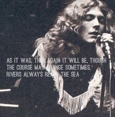 """""""As it was, then again it will be, though the course may change sometimes, rivers always reach the sea"""" ~ 10 Years Gone - Led Zeppelin ❤️"""