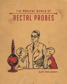 The Magical World of Rectal Probes ~ Classic Inappropriate Bad Children's Books
