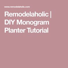 Remodelaholic | DIY Monogram Planter Tutorial