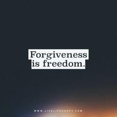 Forgiveness is freedom.  And it means I CHOOSE this everyday, sometimes--minute by minute