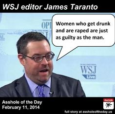 Wall Street Journal Editor who says that women who are raped while drunk are as at fault as the rapist, yah, take a moment with that! Lets Get Drunk, Getting Drunk, Victim Blaming, The Victim, Stupid People, New People, Republican Party, Faith In Humanity, Social Issues