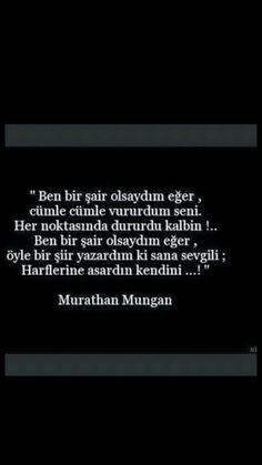 Ben bir şair olsaydım eğer, ... Murathan Mungan