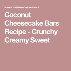 Coconut Cheesecake Bars Recipe - Crunchy Creamy Sweet