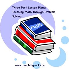 The Three Part Math Lesson: Teaching Math Through Problem Solving! All math teachers need to read this! www.teachingrocks.ca