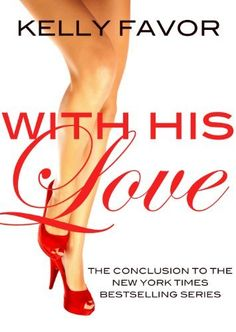 With His Love (For His Pleasure, Book 16) by Kelly Favor, http://www.amazon.com/dp/B00CP6NXOW/ref=cm_sw_r_pi_dp_8SeLrb0PJ70VJ